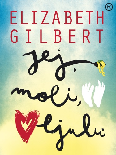 Elizabeth Gilbert - Jej, moli, ljubi