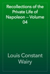 Recollections Of The Private Life Of Napoleon  Volume 04