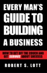 Every Mans Guide To Building A Business