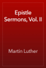 Martin Luther - Epistle Sermons, Vol. II artwork