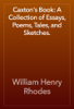 William Henry Rhodes - Caxton's Book: A Collection of Essays, Poems, Tales, and Sketches. artwork