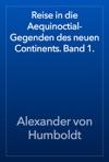 Reise In Die Aequinoctial-Gegenden Des Neuen Continents Band 1