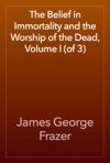 The Belief In Immortality And The Worship Of The Dead Volume I Of 3