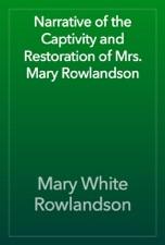 mary rowlandson a narrative of the captivity and restoration