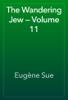 Eugène Sue - The Wandering Jew — Volume 11 artwork