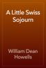 William Dean Howells - A Little Swiss Sojourn artwork