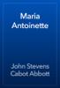 John Stevens Cabot Abbott - Maria Antoinette artwork
