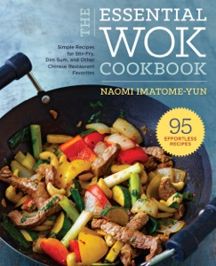 The Essential Wok Cookbook: A Simple Chinese Cookbook for Stir-Fry, Dim Sum, and Other Restaurant Favorites by Naomi Imatome-Yun Book Cover