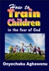 How To Train Children In The Fear Of God