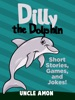 Dilly the Dolphin: Short Stories, Games, and Jokes!