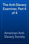 The Anti-Slavery Examiner Part 4 Of 4