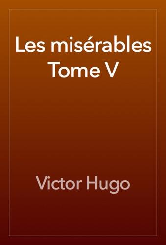 Victor Hugo - Les misérables Tome V