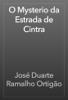 JosГ© Duarte Ramalho OrtigГЈo - O Mysterio da Estrada de Cintra  arte