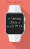 A Newbie's Guide to Apple Watch
