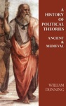 A History Of Political Theories - Ancient  Medieval