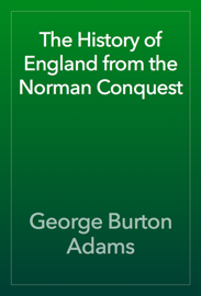 The History of England from the Norman Conquest