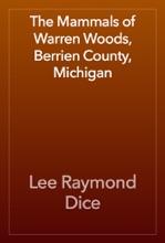 The Mammals Of Warren Woods, Berrien County, Michigan
