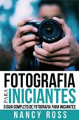 Fotografia para Iniciantes: O Guia Completo de Fotografia para Iniciantes Book Cover