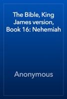 The Bible, King James version, Book 16: Nehemiah