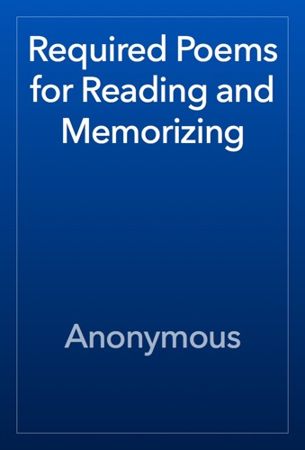 Anonymous - Required Poems for Reading and Memorizing