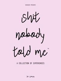 S**T       NOBODY  TOLD ME