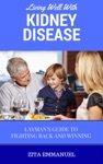 Living Well With Kidney Disease - Laymans Guide To Fighting Back And Winning