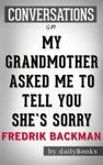 My Grandmother Asked Me To Tell You Shes Sorry A Novel By Fredrik Backman  Conversation Starters