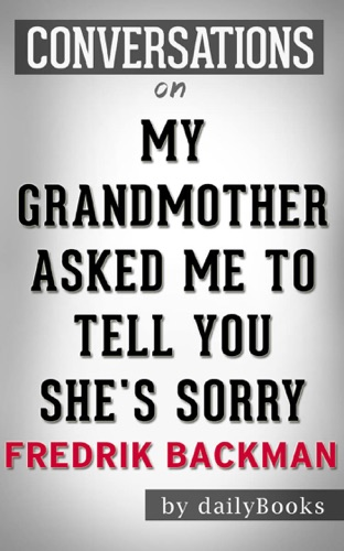 My Grandmother Asked Me to Tell You She's Sorry: A Novel by Fredrik Backman  Conversation Starters - Daily Books - Daily Books