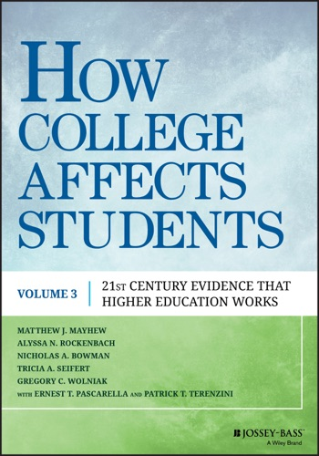 Matthew J. Mayhew, Alyssa N. Rockenbach, Nicholas A. Bowman, Tricia A. D. Seifert, Gregory C. Wolniak, Ernest T. Pascarella & Patrick T. Terenzini - How College Affects Students