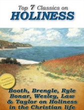 7 Classics On Holiness: Purity Of Heart, Heart Talks On Holiness, Holiness, God's Way Of Holiness, Christian Perfection, Serious Call, Holiness Of Christians