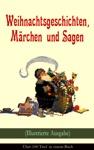 Weihnachtsgeschichten Mrchen  Und Sagen Illustrierte Ausgabe - Ber 100 Titel  In Einem Buch