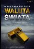 James Rickards - Najtwardsza waluta świata, czyli dlaczego warto inwestować w złoto artwork