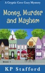 Money Murder And Mayhem - A Cryptic Cove Cozy Mystery - Book 1
