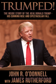 Trumped! The Inside Story of the Real Donald Trump: His Cunning Rise and Spectacular Fall book