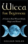 Wicca For Beginners A Guide To Real Wiccan BeliefsMagic And Rituals