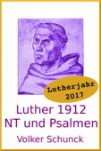 Luther 1912: Neues Testament und Psalmen