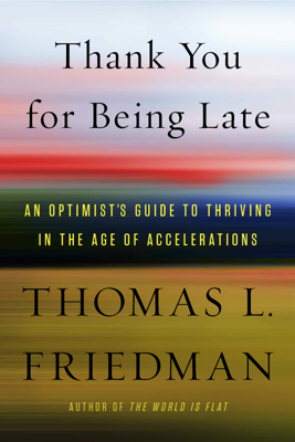 Thank You for Being Late - Thomas L. Friedman book