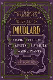 Nouvelles de Poudlard : Pouvoir, politique et esprits frappeurs enquiquinants PDF Download
