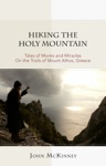 Hiking The Holy Mountain Tales Of Monks And Miracles On The Trails Of Mount Athos Greece