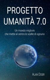 PROGETTO UMANITà 7.0: UN MONDO MIGLIORE CHE METTE AL CENTRO LE SCELTE DI OGNUNO