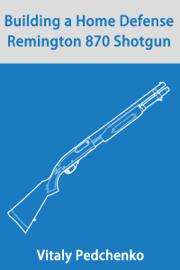 Building a Home Defense Remington 870 Shotgun