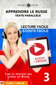 Apprendre le russe - Texte parallèle : Écoute facile - Lecture facile : Audio + eBook N° 3