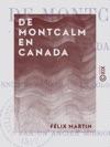 De Montcalm En Canada - Ou Les Dernires Annes De La Colonie Franaise 1756-1760
