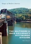The Baltimore  Ohio Railroads Pittsburgh Division