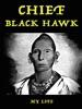Chief Black Hawk - My Life