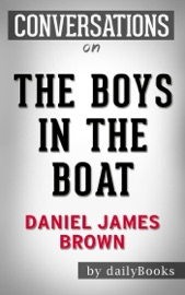 The Boys in the Boat: A Novel by Daniel James Brown  Conversation Starters - Daily Books Book