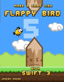 Make a Game Like Flappy Bird with Swift 3 - Jeremy Novak