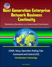 Next Generation Enterprise Network Business Continuity: Maintaining Operations In A Compromised Environment - COOP, Navy, Operation Rolling Tide, Command And Control (C2), Virtualization Technology
