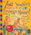 You Wouldnt Want To Be An Egyptian Mummy