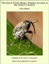 The Insect World Being A Popular Account Of The Orders Of Insects
